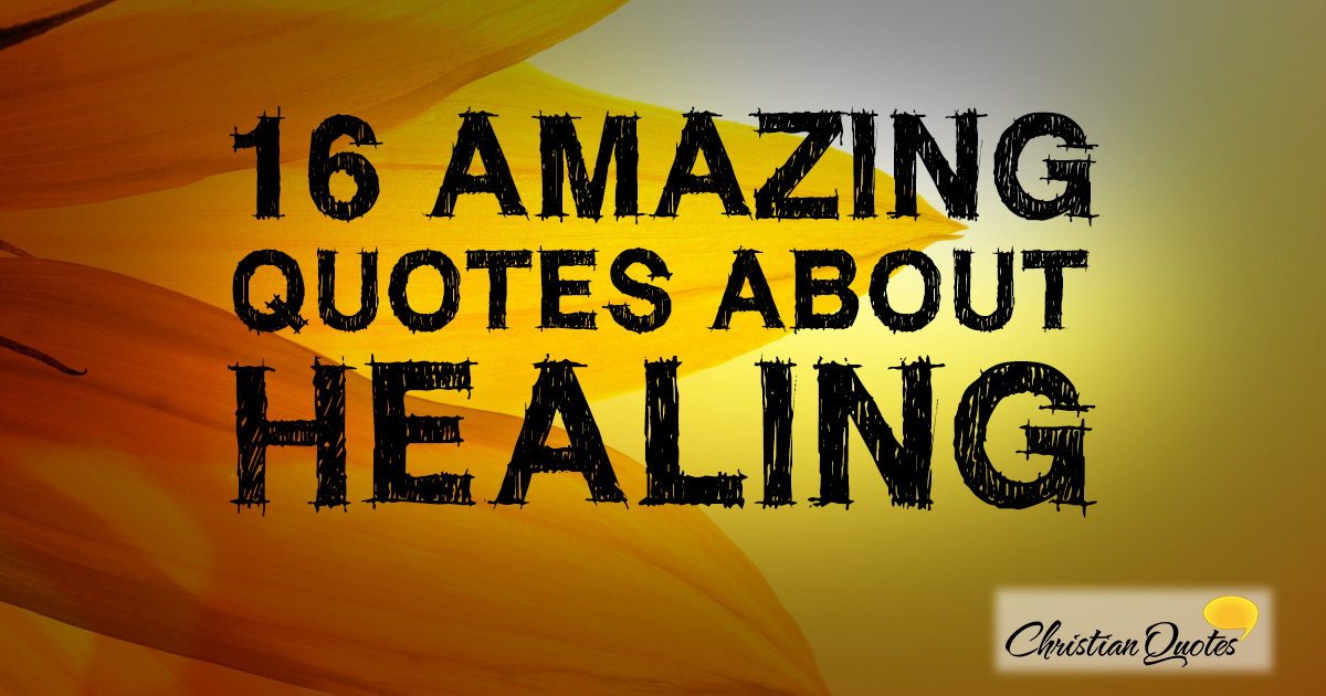 16 Amazing Quotes About Healing Christianquotesinfo