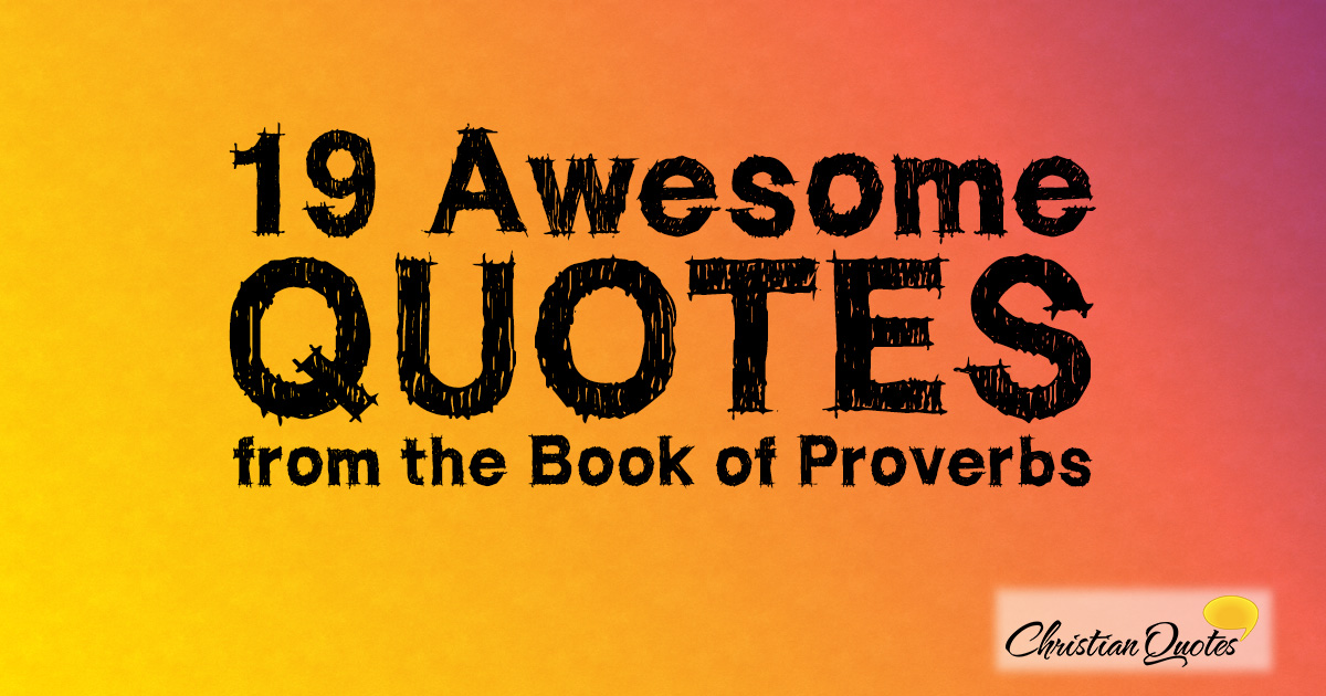 19 Awesome Quotes from the Book of Proverbs | ChristianQuotes info