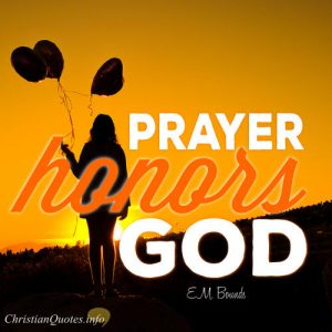 "EM Bounds Quote - ""Prayer honors God."""