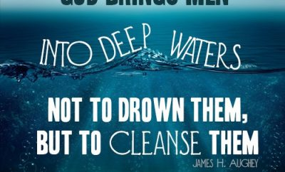 """God brings men into deep waters not to drown them, but to cleanse them"""