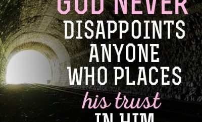 """""""God never disappoints anyone who places his trust in Him."""""""