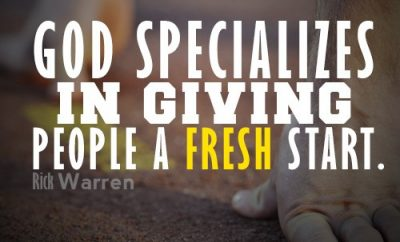 """God specializes in giving people a fresh start."""