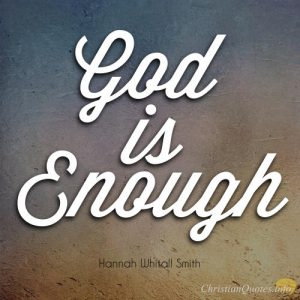 "Hannah Whitall Smith Quote - ""God is enough."""