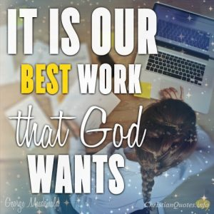 """It is our best work that God wants."""