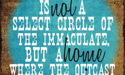 "James H Aughey Quote - ""The church is not a select circle of the immaculate, but a home where the outcast may come in."""