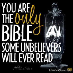 "John MacArthur Quote - ""You are the only Bible some unbelievers will ever read."""