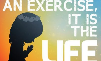 """Prayer is not an exercise, it is the life."""