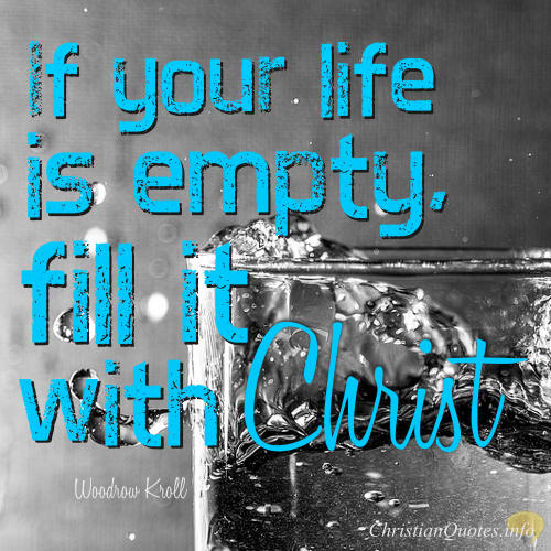 Christian Quotes About Life Beauteous Woodrow Kroll Quote  4 Ways To Fill The Empty Life With Christ