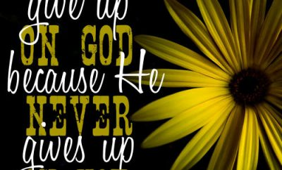 "Woodrow Kroll Quote - ""Never give up on God because He never gives up on you."""