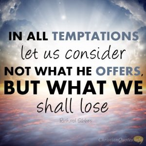 """in all temptations let us consider not what he offers, but what we shall lose."""