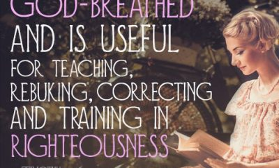 """All Scripture is God-breathed and is useful for teaching, rebuking, correcting and training in righteousness."""