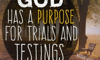 """God has a purpose for trials and testings."""