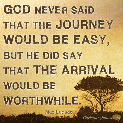 3 Ways The Journey S Worth It Christianquotes Info