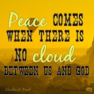 """Peace comes when there is no cloud between us and God."""