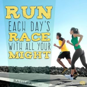 """Run each day's race with all your might."""
