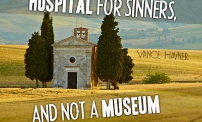 """The church is a hospital for sinners, and not a museum for saints."""