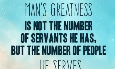 """The measure of a man's greatness is not the number of servants he has, but the number of people he serves."""