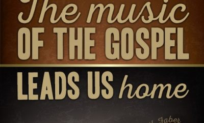 """The music of the Gospel leads us home."""