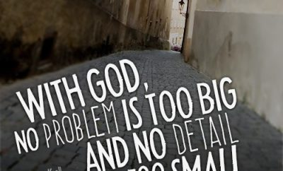 """With God, no problem is too big and no detail is too small."""