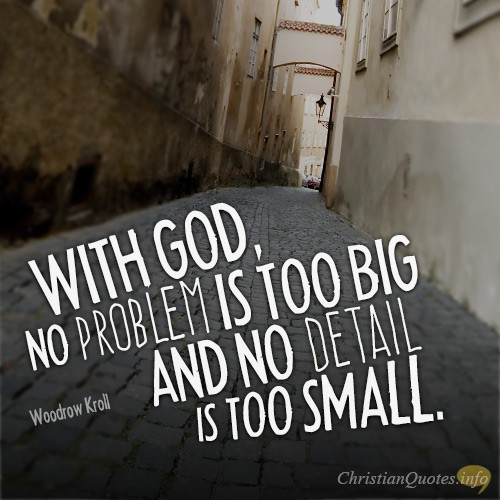 4 Ways Nothings Too Big Or Small For God Christianquotesinfo