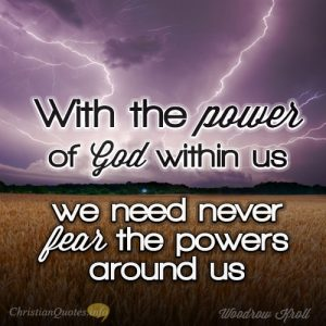 """With the power of God within us, we need never fear the powers around us"""
