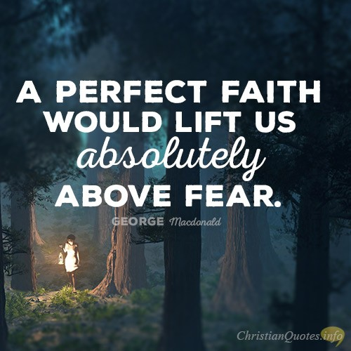 4 Reasons Why Perfect Faith Casts Out Fear Christianquotesinfo