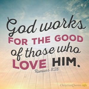 God works for the good of those who love him