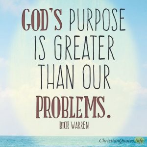 God's purpose is greater than our problems.