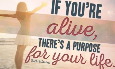 If you're alive, there's a purpose for your life