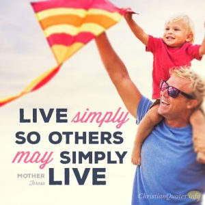 """Live simply so others may simply live."""