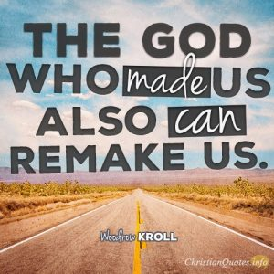 The God who made us also can remake us
