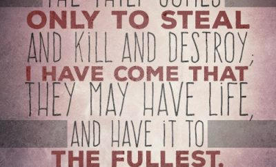The Thief Comes Only To Steal And Kill And Destroy; I Have Come That They