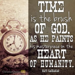 Time is the brush of God, as he paints his masterpiece on the heart of humanity