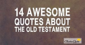 14 Awesome Quotes about the Old Testament