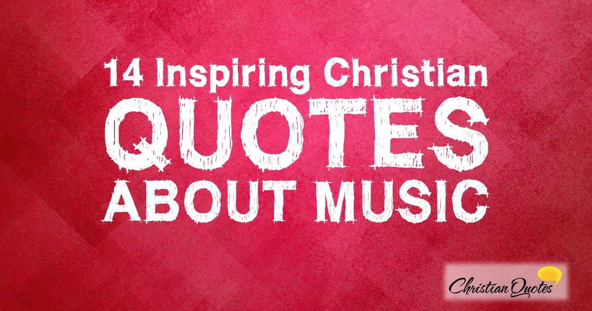 Quotes Music Glamorous 14 Inspiring Christian Quotes About Music  Christianquotes