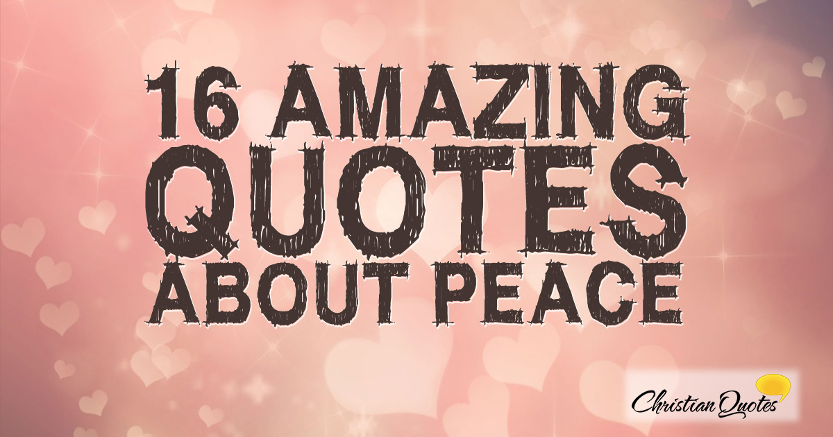 Quotes On Peace | 16 Amazing Quotes About Peace Christianquotes Info