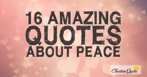 16 Amazing Quotes about Peace