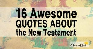 16 Awesome Quotes about the New Testament