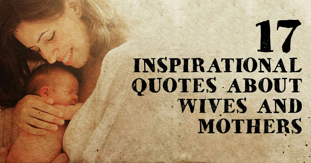 17 Inspirational Quotes About Wives And Mothers Christianquotesinfo