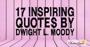 17 Inspiring Quotes by Dwight L. Moody