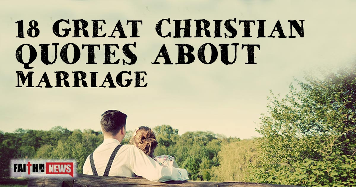 Christian Marriage Quotes Best 18 Great Christian Quotes About Marriage  Christianquotes