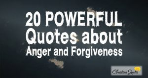 20 Powerful Quotes about Anger and Forgiveness