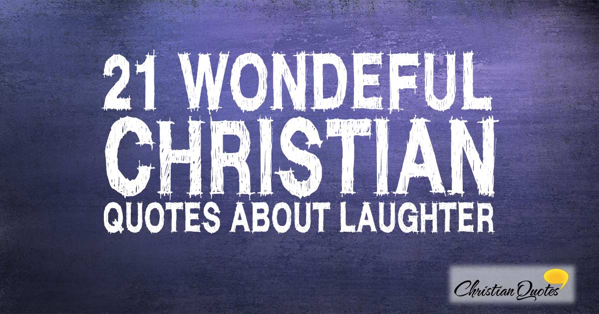 Quotes About Humor: 21 Wonderful Christian Quotes About Laughter