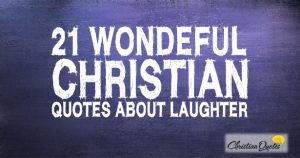 21 Wonderful Christian Quotes about Laughter