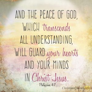 And the peace of God, which transcends all understanding, will guard your hearts and your minds in Christ Jesus