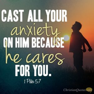 Cast all your anxiety on him because he cares for you