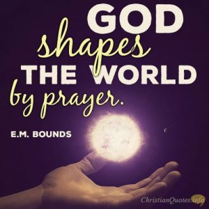 God shapes the world by prayer