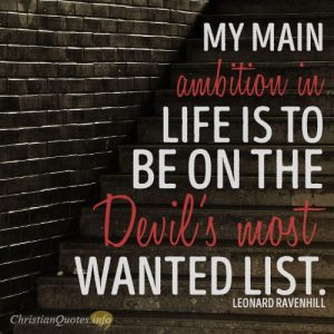 My main ambition in life is to be on the Devil's most wanted list