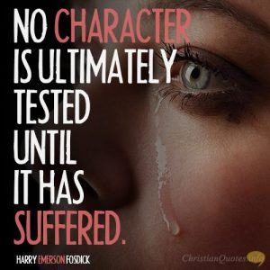 No character is ultimately tested until it has suffered