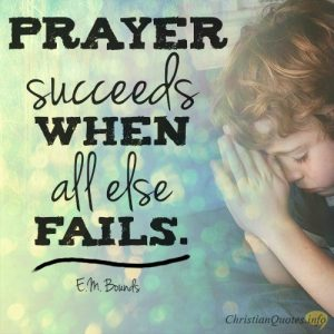 Prayer succeeds when all else fails